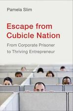 Escape from Cubicle Nation: From Corporate Prisoner to Thriving Entrepreneur by