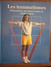 Les traumatismes, Prévention, premiers soins et rééducation/ Editions Time-Life