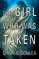The Girl Who Was Taken by Charlie Donlea (2017, Hardcover)