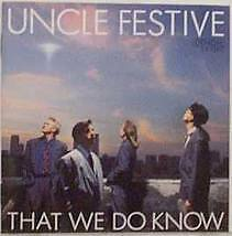 UNCLE FESTIVE- THAT WE DO KNOW (1989). CD.