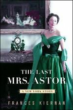 NEW - The Last Mrs. Astor: A New York Story by Kiernan, Frances