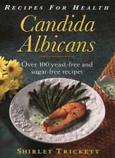 Recipes for Health - Candida albicans: Featuring Over 100 Sugar-free and Yeast,