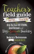 Teacher's Field Guide : 7 Truths about Teaching to Help You Start off Strong,...
