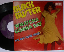 "BLACK BUSTER WHATCHA GONNA SAY / WE DIG YOUR KIND 7 "" SINGLE"