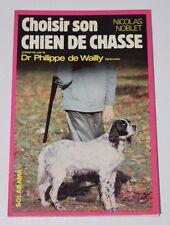 Choisir son chien de chasse, Dr Philippe de Wailly Nicolas Noblet, Solarama 1981