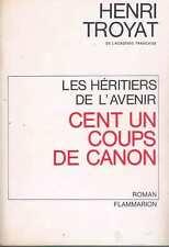 Les Heritiers De L'avenir Cent Un Coup De Canon    Henri Troyat   Flammarion