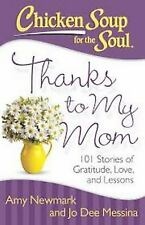 Chicken Soup for the Soul: Thanks to My Mom: 101 Stories of Gratitude, Love, and