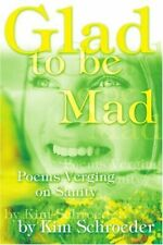 Glad to be Mad:Poems Verging on Sanity, Schroeder, Kim 9780595318704 New,,