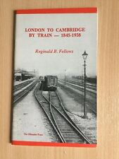 London to Cambridge by Train 1845 - 1938  Reginald B Fellows,Oleander press 1976
