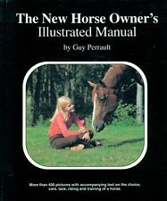 THE NEW HORSE OWNER'S ILLUSTRATED MANUAL by G. PERRAULT CARE + TRAINING AND MORE