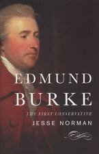Edmund Burke : The First Conservative by Jesse Norman (2013, Hardcover)