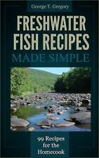 Freshwater Fish Recipes Made Simple : 99 Recipes for the Homecook by George...