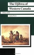 The Ojibwa of Western Canada, 1780 to 1870 (Manitoba Studies in Native History,