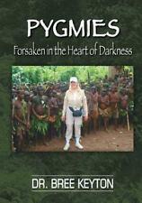 PYGMIES Forsaken in the Heart of Darkness: By Keyton, Bree