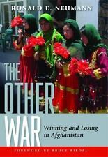 The Other War : Winning and Losing in Afghanistan by Ronald E. Neumann (2009,...