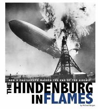 The Hindenburg in Flames: How a Photograph Marked the End of the Airship (Captur