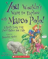 You Wouldn't Want to Explore with Marco Polo! by Jacqueline Morley Paperback