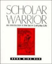 Scholar Warrior: An Introduction to the Tao in Everyday Life by Deng, Ming-Dao