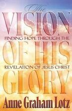 The Vision Of His Glory: Finding Hope Through The Revelation Of Jesus Christ:...