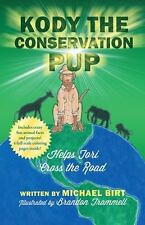 Kody the Conservation Pup : Helps Tori Cross the Road by Michael Birt (2012,...