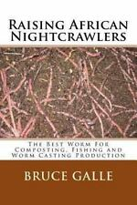 Raising African Nightcrawlers : The Best Worm for Composting, Fishing and...