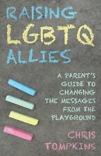 Raising LGBTQ Allies: A Parent's Guide to Changing the Messages from the Playgro
