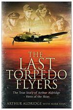 The Last Torpedo Flyers: The True Story of Arthur Aldridge, He ,.9781471102769