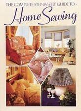 The Complete Step-By-Step Guide to Home Sewing By Jeanne Argent
