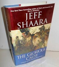 BOOK Fiction AmRev The Glorious Cause by Jeff Shaara op 2002 stated 1st Ed