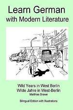 Learn German with Modern Literature - Wild Years in West Berlin : Bilingual...