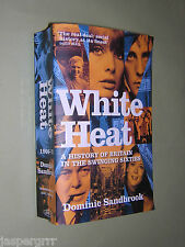 WHITE HEAT. A HISTORY OF BRITAIN IN THE SWINGING SIXTIES. DOMINIC SANDBROOK