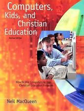 Computers, Kids, and Christian Education : How to Use Computers in Your Christia