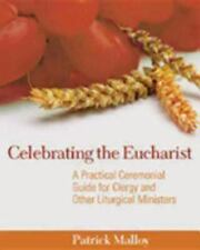 Celebrating the Eucharist: A Practical Ceremonial Guide for Clergy and Other Lit