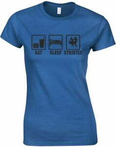 Eat Sleep Strictly, Ladies Printed T-Shirt Women New Size S M L XL Cotton Tee
