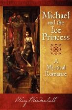 Michael and the Ice Princess : A Mystical Romance, Paperback by Mendenhall, M...