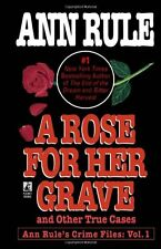 A Rose For Her Grave & Other True Cases (Ann Rules Crime Files) by Ann Rule