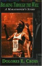Breaking Through the Wall: A Marathoner's Story: By Cross, Dolores E.