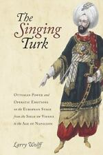 The Singing Turk: Ottoman Power and Operatic Emotions on the European Stage from