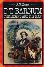 P.T. Barnum: The Legend and the Man: By Arthur H Saxon