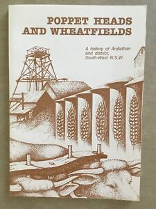 Poppet Heads And Wheatfields - A History Of Ardlethan & District, South-West NSW