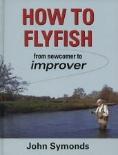 How to Flyfish: from newcomer to improver, , Symonds, John, Very Good, 2014-09-0