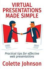 Made Simple: Virtual Presentations Made Simple : Practical Tips for Effective...