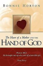 The Heart of a Mother and the Hand of God by Bonnie Horton (2003, Hardcover)