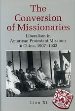 The Conversion of Missionaries : Liberalism in American Protestant Missions...