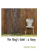 King's Gold: A Story: By Elizabeth Cheney