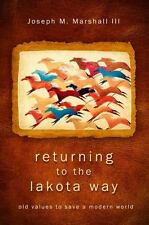 Returning to the Lakota Way: Old Values to Save a Modern World