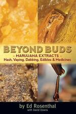 Beyond Buds : Marijuana Extracts-Hash, Vaping, Dabbing, Edibles and Medicines...