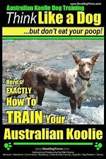 Australian Koolie: Australian Koolie Dog Training Think Like a Dog, but Don't.