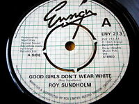 "ROY SUNDHOLM - GOOD GIRLS DON'T WEAR WHITE  7"" VINYL"