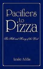 Pacifiers to Pizza : The Milk and Honey of the Word by Leslie Addis (2004,...